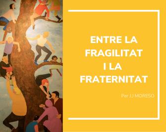 Entre la fragilitat i la fraternitat